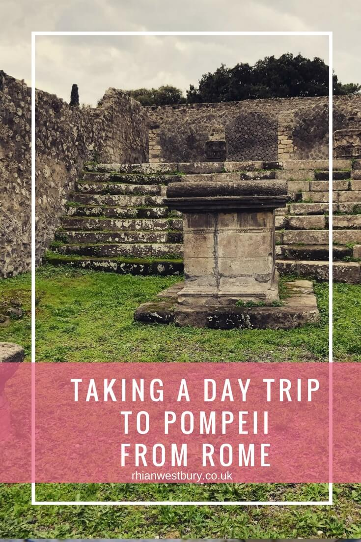Taking A Day Trip To Pompeii From Rome