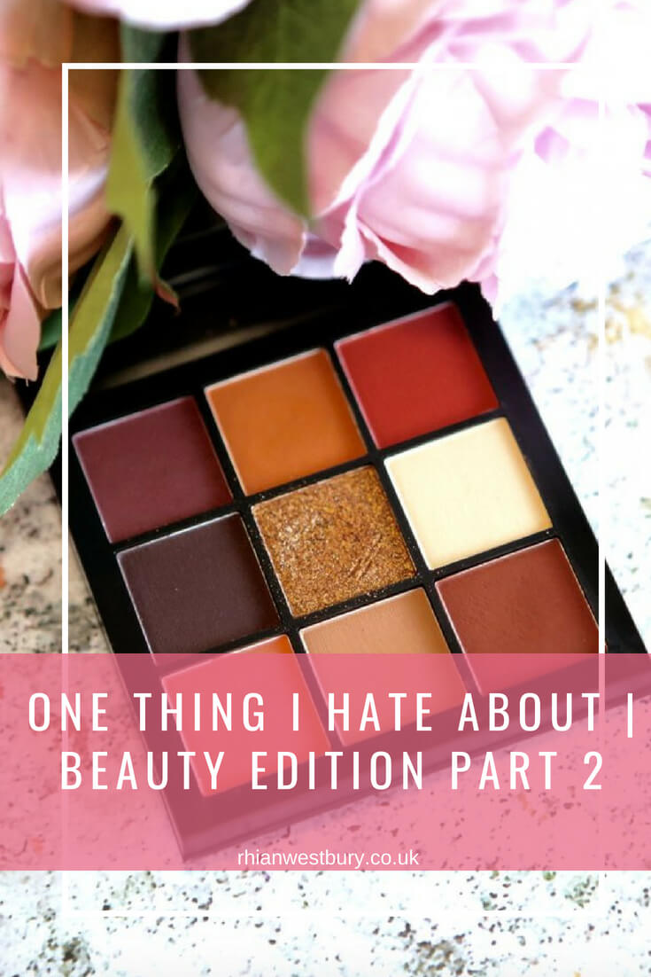 One Thing I Hate About | Beauty Edition Part 2