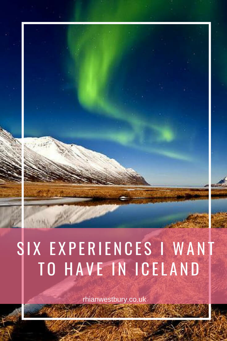 Six Experiences I Want To Have In Iceland
